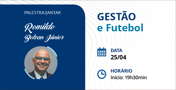 Palestra Jantar com Romildo Bolzan Júnior, presidente do Grêmio  - Gestão e Futebol